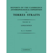 Reports of the Cambridge Anthropological Expedition to Torres Straits: Volume 3, Linguistics: Volume 3 by A. C. Haddon