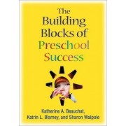 The Building Blocks of Preschool Success by Katherine A. Beauchat