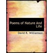 Poems of Nature and Life by David R Williamson