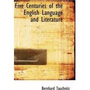 Five Centuries of the English Language and Literature by Bernhard Tauchnitz