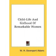Child-Life and Girlhood of Remarkable Women by W H Davenport Adams
