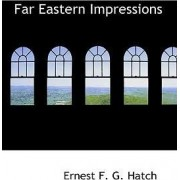 Far Eastern Impressions by Ernest F G Hatch
