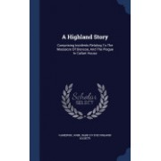A Highland Story: Comprising Incidents Relating to the Massacre of Glencoe, and the Plague in Callart House