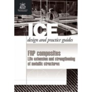 FRP Composites: Life Extension and Strengthening of Metallic Structures (Ice Design and Practice Guides) by Stuart Stanley Jervis Moy
