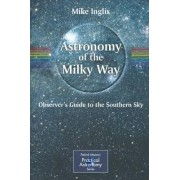 Astronomy of the Milky Way: Observer's Guide to the Southern Sky Pt. 2 by Michael Inglis