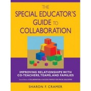 The Special Educator's Guide to Collaboration by Sharon F. Cramer