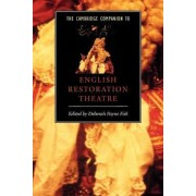 The Cambridge Companion to English Restoration Theatre by Deborah Payne Fisk