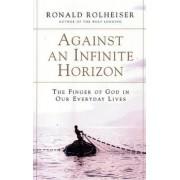 Against an Infinite Horizon by Ronald Rolheiser