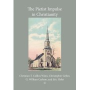 The Pietist Impulse in Christianity by Christian T. Collins Winn