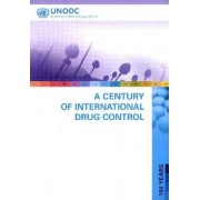 A Century of International Drug Control by United Nations: Office on Drugs and Crime