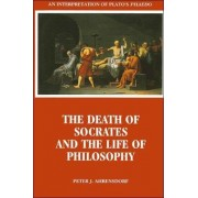 The Death of Socrates and the Life of Philosophy by Peter J. Ahrensdorf