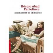 El amanecer de un marido by Héctor . . . [et al. ] Abad Faciolince