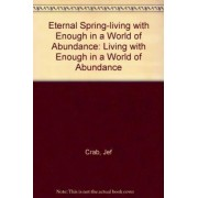 Eternal Spring-living with Enough in a World of Abundance by Jef Crab
