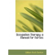 Occupation Therapy; A Manual for Nurses by William Rush Dunton
