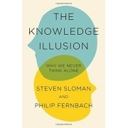 Steven Sloman The Knowledge Illusion: Why We Never Think Alone
