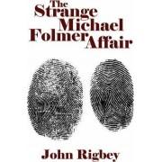 The Strange Michael Folmer Affair by John Rigbey