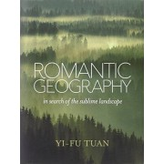 Yi-Fu Tuan Romantic Geography: In Search of the Sublime Landscape
