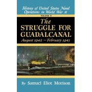 History of United States Naval Operations in World War II: The Struggle for Guadalcanal, Aug.1942-Feb.1943 v. 5 by Samuel Eliot Morison