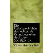 Die Naturgeschichte Des Volkes ALS Grundlage Einer Deutschen Socialpolitik by Wilhelm Heinrich Riehl