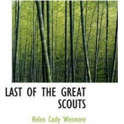Last of the Great Scouts by Helen Cody Wetmore