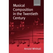 Musical Composition in the Twentieth Century by Emeritus Professor of Music Theory and Analysis Arnold Whittall
