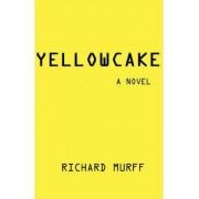 Yellowcake by Richard Jaubert Murff