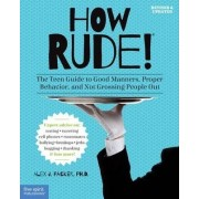 How Rude! The Teen Guide to Good Manners by Alex J. Packer
