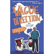 Dave Gill Vague Direction: A 12,000 mile bicycle ride, and the meaning of life