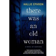 There Was an Old Woman: A Novel of Suspense by Hallie Ephron