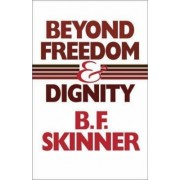 Beyond Freedom and Dignity by B. F. Skinner