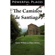 Powerful Places on the Caminos de Santiago by Dr Gary White
