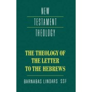 The Theology of the Letter to the Hebrews by Barnabas Lindars