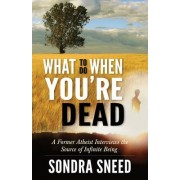 What to Do When You're Dead by Sondra Sneed