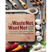 The Waste Not, Want Not Cookbook by Cinda Chavich