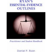 Ryan's Essential Evidence Outlines by Daniel P Ryan