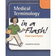 Medical Terminology in a Flash! by Sharon Eagle