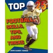 Top 25 Football Skills, Tips, and Tricks by John Albert Torres