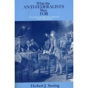 What the Anti-Federalists Were for by Herbert J. Storing