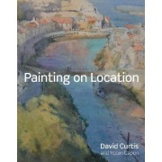 Painting on Location by Robin Capon