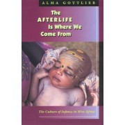 The Afterlife is Where We Come from by Alma Gottlieb