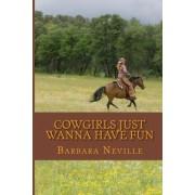 Cowgirls Just Wanna Have Fun by Barbara Neville
