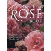 The Complete Rose Book: The Complete Guide to Growing, Decorating and Creating Beautiful Gifts with Roses by Peter McHoy