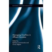 Managing Overflow in Affluent Societies by Barbara Czarniawska