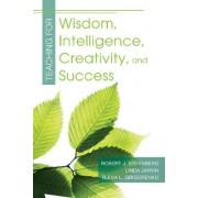 Teaching for Wisdom, Intelligence, Creativity, and Success by Robert J. Sternberg