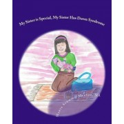 My Sister Is Special, My Sister Has Down Syndrome by Marta M Schmidt-Mendez
