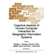 Cognitive Aspects of Human-Computer Interaction for Geographic Information Systems by Timothy L. Nyerges