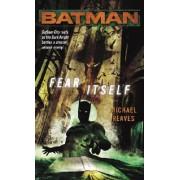 Batman: Fear Itself by Michael Reaves