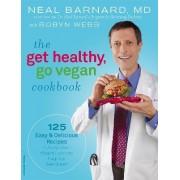 The Get Healthy, Go Vegan Cookbook by Neal D. Barnard