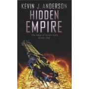 Hidden Empire: The Saga of the Seven Suns: Book One by Kevin J. Anderson