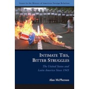 Intimate Ties, Bitter Struggles by Alan McPherson